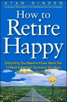 Cover of How to Retire Happy: Everything You Need to Know About the 12 Most important Decisions You Must Make Before You Retire