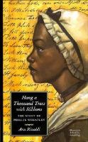 Cover of Hang a Thousand Trees with Ribbons: the Story of Phillis Wheatley (Grades 7 and up)