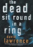 the cover of The Dead Sit Round in a Ring by David Lawrence