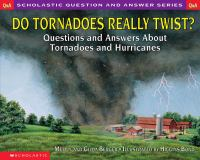 Do tornadoes really twist? : questions and answers about tornadoes and hurricanes