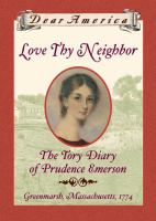 Cover of Love Thy Neighbor: the Tory Diary of Prudence Emerson, Green Marsh, Massachusetts, 1774 (Dear America) (Grades 4-7)