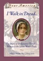 Cover of I Walk in Dread: the Diary of Deliverance Trembley, Witness to the Salem Witch Trials (Dear America) (Grades 4-6)