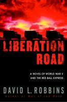 Cover of Liberation Road: A Novel of World War II and the Red Ball Express