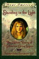 Cover of Standing in the Light: the Captive Diary of Catherine Carey Logan (Dear America) (Grades 4-7)
