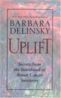 the cover of Uplift: Secrets from the Sisterhood of Breast Cancer Survivors by Barbara Delinsky