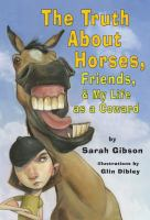 Cover of 'The Truth About Horses, Friends, & My Life As a Coward'