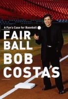 cover of Fair Ball: A Fan's Case for Baseball by Bob Costas