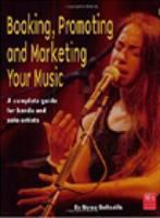 Cover of Booking, Promoting and Marketing Your Music: A Complete Guide for Bands and Solo Artists