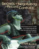 Cover of Secrets of Negotiating a Recording Contract: The Musician's Guide to Understanding and Avoiding Sneaky Lawyer Tricks