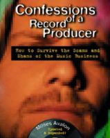Cover of Confessions of a Record Producer: How to Survive the Scams and Shams of the Music Business