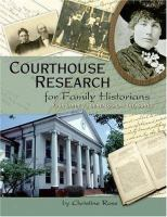 Courthouse Research for Family Historians: Your Guide to Genealogical Treasure