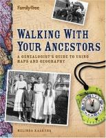 Walking With Your Ancestors: A Genealogist's Guide to Using Maps and Geography