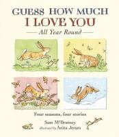 Guess How Much I Love You All Year Round: Four Seasons, Four Stories